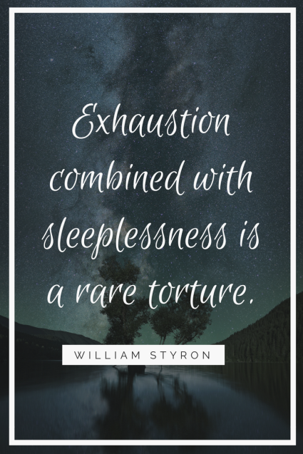 Exhaustion combined with sleeplessness is a rare torture.
