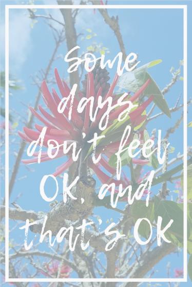 It's OK to not feel OK sometimes